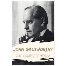 John Galsworthy: The Complete Works (Annotated): Collection Including  Tatterdemalion, The Burning Spear, The Complete Essays, The Complete Plays,  The Country House, And More by John Galsworthy