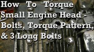 How To Torque Small Engine Head Bolts Basic Pattern Info On 3 Long Bolts