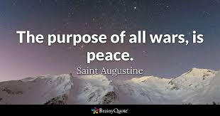 St Augustine Quotes Gorgeous The Purpose Of All Wars Is Peace Saint Augustine BrainyQuote