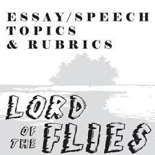 lord of the flies essay prompts grading rubrics essay topics  lord of the flies essay topics grading rubricsnovel lord of the flies by william