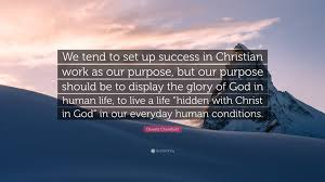 """Christian Quotes On Purpose Best of Oswald Chambers Quote """"We Tend To Set Up Success In Christian Work"""