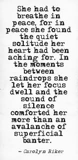 best souful silence~blessed solitude images  she had to breathe in peace for in peace she found the quiet solitude her heart had been aching for in the moments between raindrops she let her focus