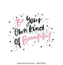 Be Your Own Kind Of Beautiful Quotes Best of Be Your Own Kind Beautiful Bright Stock Vector 24 Shutterstock