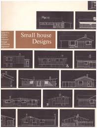 there s lots to learn from these small house plans from the 60s treehugger