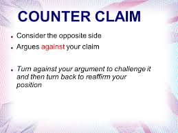 the argumentative essay introducing the counter argument and 5 counter claim consider the opposite side argues against your claim turn against your argument to challenge it and then turn back to reaffirm your position