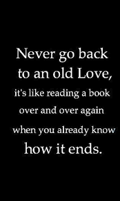 Never Go Back To An Old Love Quotes Pinterest Quotes Words Inspiration Old Love Quotes