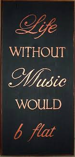 Inspirational Quotes About Music And Life Life without MUSIC would b flat The Writing On The Wall 47