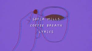coffee breath - sofia mills // lyrics - YouTube
