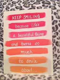 Beautiful Painting Quotes Best Of Canvas Quote Keep Smiling Because Life's A Beautiful Thing And