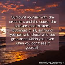 Surround Yourself With The Dreamers And The Doers Best of Surround Yourself With The Dreamers And The Doers ø Eminently