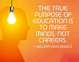 Quote About Education Custom The True Purpose Of Education Is To Make Minds Not Careers