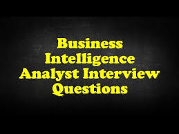 business intelligence analyst interview questions business intelligence analyst interview questions youtube