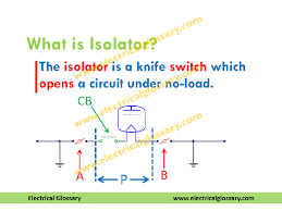 what are some differences between isolators and circuit breakers  definition the knife switch which is used to disconnect a power system at no load condition