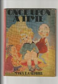 ONCE UPON A TIME. By Myra E. Caldwell, Illustrated by Clara Atwood & Leo  Nowak | eBay