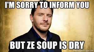 Image result for this soup is dry