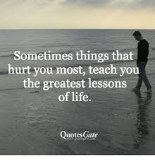 Sometimes Quotes Beauteous Sometimes Things That Hurt You Most Teach You The Greatest Lessons
