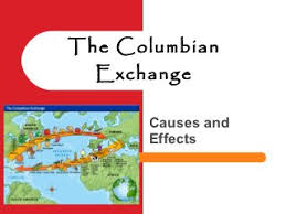 the columbian exchange causes and effects for g  the columbian exchange essay summary the columbian exchange started to connect the new and old worlds the transmission of ideas plants animals
