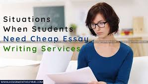 Cheapest Essay Writing Service Situations When Students Need Cheap Essay Writing Services