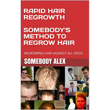 RAPID HAIR REGROWTH SOMEBODY'S METHOD TO REGROW ...