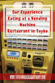 Name A Food You Never See In A Vending Machine New Eating At A Vending Machine Restaurant Tokyo A Unique And