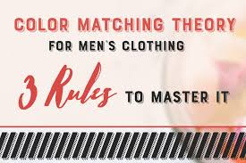 Color Matching Theory For Mens Clothing Prime Mens Fashion