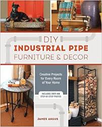 industrial diy furniture. DIY Industrial Pipe Furniture And Decor: Creative Projects For Every Room Of Your Home: James Angus: 9781612436067: Amazon.com: Books Diy