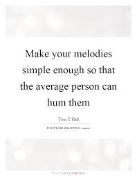 Hum Quote Interesting Make Your Melodies Simple Enough So That The Average Person Can
