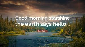 "Good Morning Starshine The Earth Says Hello Quote Best of Tim Burton Quote ""Good Morning Starshine The Earth Says Hello"