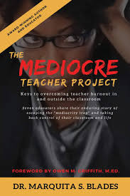 The Mediocre Teacher Project: Keys to Overcoming Teacher Burnout In and  Outside the Classroom | Blades, Dr. Marquita S., Brown, Dr. Ragan M.,  Popoola, Dr. Kemi, Herb, Melody, Harris, Dee, Trent, Ranyel, Cramer-Banks,  Carole, Griffith M.ED. - Amazon