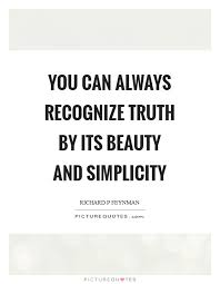 Simplicity Is Beauty Quotes Best of You Can Always Recognize Truth By Its Beauty And Simplicity
