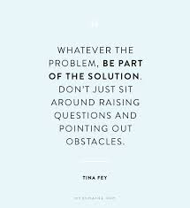 Motivational Quote Of The Day Magnificent Motivational Quotes Whatever The Problem Be Part Of The Solution
