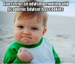 Meme Maker - Goes in for an advising meeting and Academic Advisor ... via Relatably.com