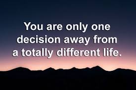 Decision Quotes Unique Decision Quotes You Are Only One Decision Away From A Totally