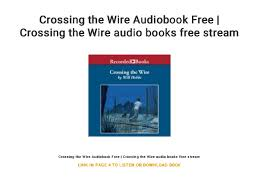 Stream The Wire Crossing The Wire Audiobook Free Crossing The Wire Audio Books Free