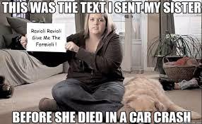 Ravioli Ravioli Give Me The Formioli ! - This was the text I sent ... via Relatably.com