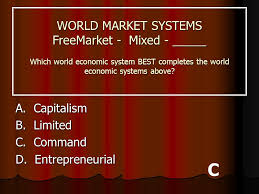 unit economics america s market economy ppt video online  world market systems market mixed which world economic system best completes the world