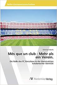 I got fed up when people say that any other. Mes Que Un Club Mehr Als Ein Verein Die Rolle Des Fc Barcelona In Der Konstruktion Katalanischer Identitat German Edition Eberle Christian 9783639467765 Amazon Com Books