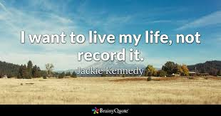 I Want To Live My Life Not Record It Jackie Kennedy BrainyQuote Gorgeous Jackie Kennedy Quotes