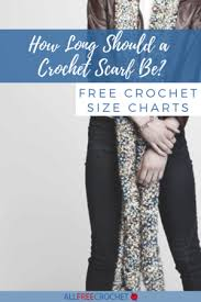 How Long Should A Crochet Scarf Be Sizing Charts