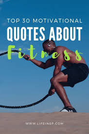 Top 30 Motivational Fitness Quotes To Make Everyone Look At You