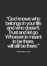Christian Quotes About Letting Go Best of God Knows Who Belongs In Your Life And Who Doesn't Trust And Let Go