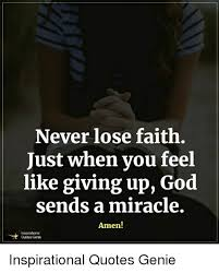 When You Feel Like Giving Up Quotes Best Never Lose Faith Just When You Feel Like Giving Up God Sends A