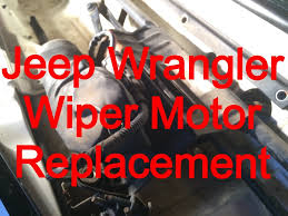 windshield wiper motor replacement 1999 jeep wrangler