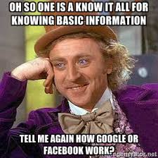 Oh so one is a know it all for knowing basic information Tell me ... via Relatably.com