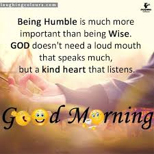 Good Morning Wise Quotes Best Of Being Humble Good Morning