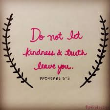 Christian Quotes On Kindness Best of Do Not Let Kindness And Truth Leave You Bind Them Around Your Neck