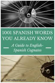 spanish cognates spanish words you already know a guide to english spanish cognates