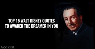 Famous Walt Disney Quotes Gorgeous Top 48 Walt Disney Quotes To Awaken The Dreamer In You Goalcast