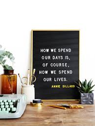 How We Spend Our Days Is Of Course How We Spend Our Lives Anne