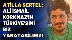 Atilla Sertel: Ali İsmail Korkmaz'ın Türkiye'sini biz yaratabiliriz -  YouTube